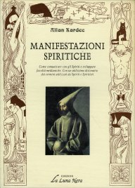 ISTRUZIONI PRATICHE SULLE MANIFESTAZIONI SPIRITICHE L'esposizione completa delle condizioni necessarie per comunicare con gli spiriti... di Allan Kardec