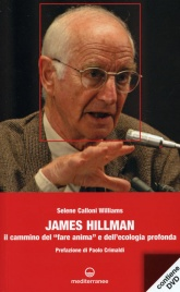 "JAMES HILLMAN (CON DVD INCLUSO) Il cammino del ""fare anima"" e dell'ecologia profonda di Selene Calloni Williams"