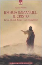 JOSHUA IMMANUEL IL CRISTO La Sua vita sulla Terra e i Suoi insegnamenti di Stylianos Atteshlis