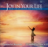JOY IN YOUR LIFE (CD DI MUSICA) Music for relaxation and inspiration di Aavv