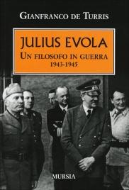 JULIUS EVOLA - GIANFRANCO DE TURRIS Un filosofo in guerra 1943-1945 di Gianfranco De Turris