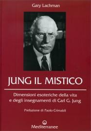 JUNG IL MISTICO Dimensioni esoteriche della vita e degli insegnamenti di Carl G. Jung di Gary Lachman