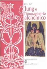 JUNG E L'IMMAGINARIO ALCHEMICO Esoterismo e alchimia di Jeffrey Raff