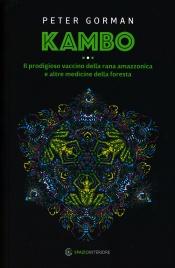 KAMBO Il prodigioso vaccino della Rana Amazzonica e altre medicine della foresta di Peter Gorman