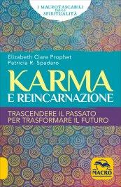 KARMA E REINCARNAZIONE Trascendere il passato per trasformare il futuro di Elizabeth Clare Prophet, Patricia R. Spadaro