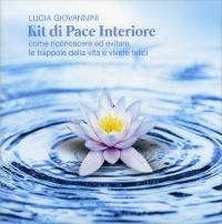 KIT DI PACE INTERIORE - CD AUDIO Come riconoscere ed evitare le trappole della vita e vivere felici di Lucia Giovannini