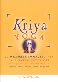 KRIYA YOGA Il manuale completo per la libertà interiore di Jayadev Jaerschky