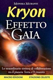 KRYON - EFFETTO GAIA (EBOOK) Lo straordinario sistema di collaborazione tra il pianeta Terra e l'Umanità di Kryon, Monika Muranyi