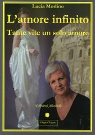 L'AMORE INFINITO Tante vite un solo amore di Lucia Morlino