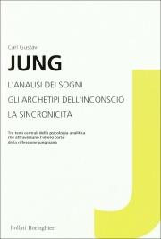 L'ANALISI DEI SOGNI - GLI ARCHETIPI DELL'INCONSCIO - LA SINCRONICITà Tre testi centrali della psicologia analitica di Carl Gustav Jung