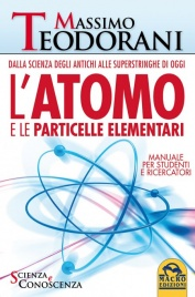 L'ATOMO E LE PARTICELLE ELEMENTARI (EBOOK) Dalla scienza degli antichi alle superstringhe di oggi. Manuale per studenti e ricercatori di Massimo Teodorani