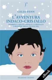 L'AVVENTURA INDACO-CRISTALLO (EBOOK) Bambini e adulti Indaco e Cristallo. I pionieri della Nuova Era di Celia Fenn