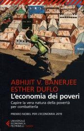 L'ECONOMIA DEI POVERI Capire la vera natura della povertà per combatterla di Abhijit V. Banerjee, Esther Duflo