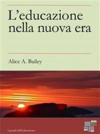L'EDUCAZIONE NELLA NUOVA ERA (EBOOK) di Alice A. Bailey