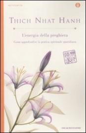 L'ENERGIA DELLA PREGHIERA Come approfondire la pratica spirituale quotidiana di Thich Nhat Hanh