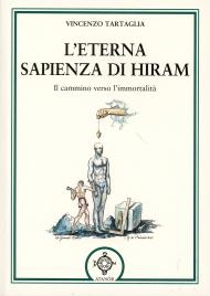 L'ETERNA SAPIENZA DI HIRAM Il cammino verso l'immortalità di Vincenzo Tartaglia