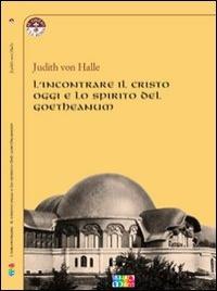 L'INCONTRARE IL CRISTO OGGI E LO SPIRITO DEL GOETHEANUM di Judith von Halle