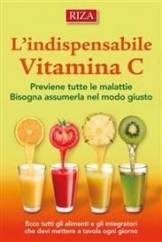 L'INDISPENSABILE VITAMINA C (EBOOK) Previene tutte le malattie - Bisogna assumerla nel modo giusto