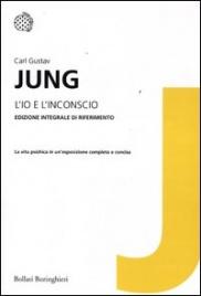 L'IO E L'INCONSCIO Edizione Integrale di Carl Gustav Jung