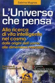 L'UNIVERSO CHE PENSA Alla ricerca di vita intelligente nel cosmo dalle origini dell'uomo alle dimensioni nascoste di Sabrina Mugnos