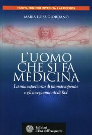 L'UOMO CHE SI FA MEDICINA La mia esperienza di pranoterapeuta e gli insegnamenti di Rol di Maria Luisa Giordano