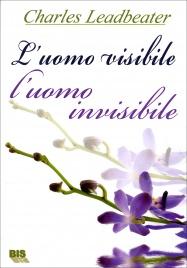 L'UOMO VISIBILE, L'UOMO INVISIBILE di C. W. Leadbeater
