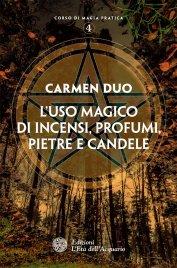 L'USO MAGICO DI INCENSI, PROFUMI, PIETRE E CANDELE (EBOOK) Corso di magia pratica 4 di Carmen Duo
