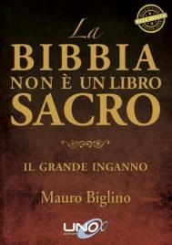 LA BIBBIA NON è UN LIBRO SACRO (EBOOK) Il grande inganno di Mauro Biglino