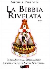 LA BIBBIA RIVELATA - VOLUME 1 Iniziazione al linguaggio esoterico della sacra scrittura di Michele Perrotta