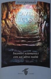 LA CAVERNA E IL COSMO Incontri sciamanici con un'altra realtà di Michael Harner