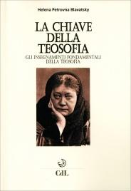 LA CHIAVE DELLA TEOSOFIA Gli insegnamenti fondamentali della teosofia di Helena Petrovna Blavatsky