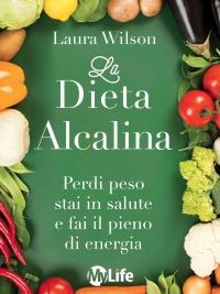 LA DIETA ALCALINA (EBOOK) Perdi peso stai in salute e fai il pieno di energia di Laura Wilson