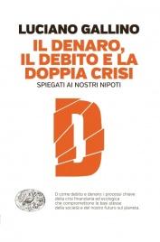 IL DENARO, IL DEBITO E LA DOPPIA CRISI SPIEGATI AI NOSTRI NIPOTI di Luciano Gallino
