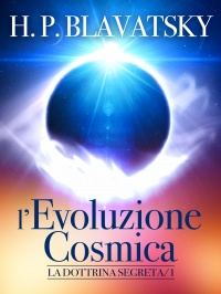 LA DOTTRINA SEGRETA - L'EVOLUZIONE COSMICA (EBOOK) di Helena Petrovna Blavatsky