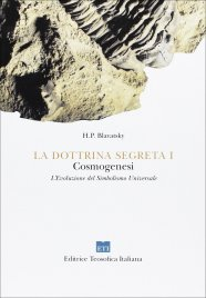 LA DOTTRINA SEGRETA VOL. 1 Cosmogenesi. Le prime sette stanze del Libro di Dzyan di Helena Petrovna Blavatsky