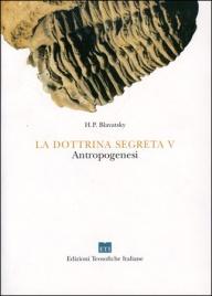 LA DOTTRINA SEGRETA VOL. 5 Commenti alle Stanze di Dzyan di Helena Petrovna Blavatsky