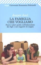 LA FAMIGLIA CHE VOGLIAMO Nuovi valori guida nell'educazione dei figli e nei rapporti di coppia di Jesper Juul