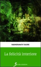 LA FELICITà INTERIORE di Rabindranath Tagore