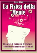 LA FISICA DELLA MENTE (EBOOK) Imparare a conoscere e sfruttare i benefici della psicologia quantistica di Luca Clun