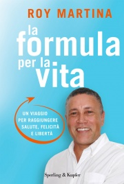 LA FORMULA PER LA VITA (EBOOK) Un viaggio per raggiungere salute, felicità e libertà di Roy Martina