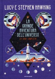 LA GRANDE AVVENTURA DELL'UNIVERSO La Chiave Segreta per l'Universo - Caccia al Tesoro nell'Universo - Missione alle Origini dell'Universo di Stephen Hawking, Lucy Hawking