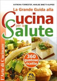 LA GRANDE GUIDA ALLA CUCINA PER LA SALUTE 365 gustose ricette per un anno di benessere di Katriona Forrester, Marlise Binetti-Kupper