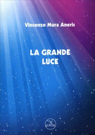 LA GRANDE LUCE di Vincenzo Mura Aneris