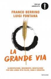 LA GRANDE VIA (EBOOK) Alimentazione, movimento, meditazione per una lunga vita felice, sana e creativa di Franco Berrino, Luigi Fontana