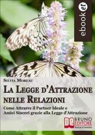 LA LEGGE D'ATTRAZIONE NELLE RELAZIONI (EBOOK) Come attrarre il partner ideale e amici sinceri grazie alla legge d'attrazione di Silvia Moreau
