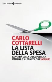 LA LISTA DELLA SPESA La verità sulla spesa pubblica italiana e su come si può tagliare di Carlo Cottarelli
