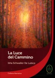 LA LUCE DEL CAMMINO di Isha Schwaller De Lubicz