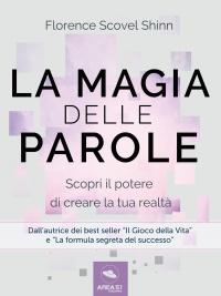 LA MAGIA DELLE PAROLE (EBOOK) Scopri il potere di cambiare la tua realtà di Florence Scovel Shinn
