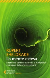 LA MENTE ESTESA (EBOOK) Il senso di sentirsi osservati e altri poteri inspiegati della mente umana di Rupert Sheldrake