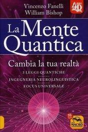 LA MENTE QUANTICA Cambia la Tua Realtà - Le 3 leggi quantiche - Ingegneria Neurolinguistica - Focus Universale di Vincenzo Fanelli, William Bishop